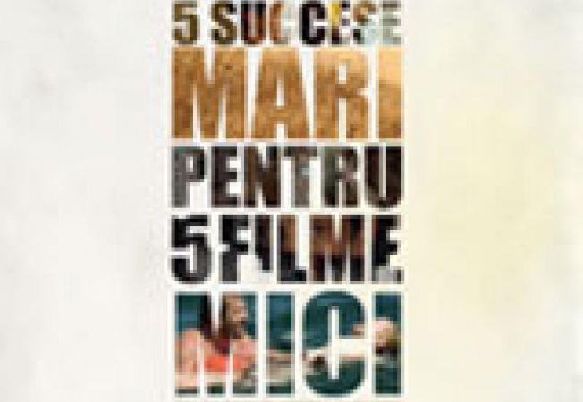 5 succese mari pentru 5 filme mici